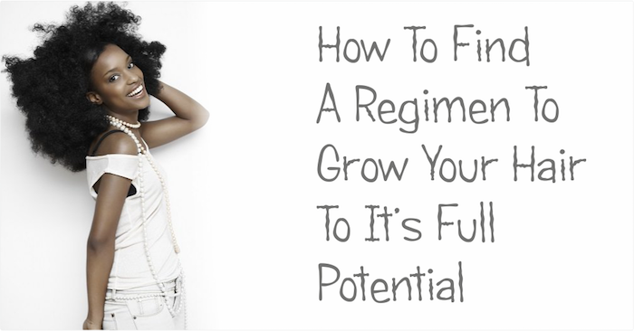 How To Find A Regimen To Grow Your Hair To Its Full Potential