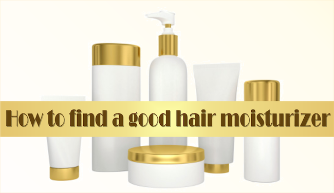 How to find a good hair moisturizer