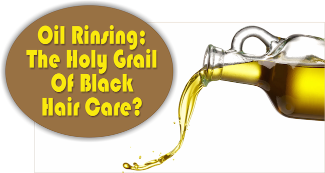 Oil Rinsing; The Holy Grail Of Black Hair Care