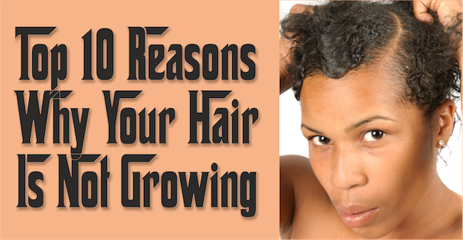 Top 10 Reasons Why Your Hair Is Not Growing
