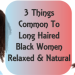 3 Things Common To Most Long Haired Black Women – Relaxed & Natural