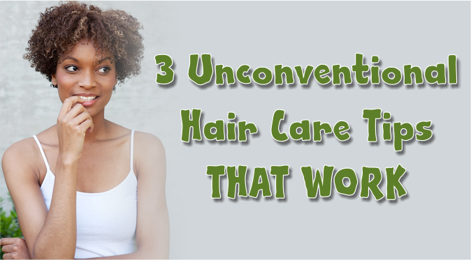 3 Unconventional Hair Care Tips That Work