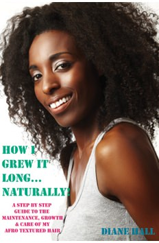 How I Grew it Long Naturally! A Step-by-step Guide to the Growth, Maintenance & Care of My Afro Textured Hair
