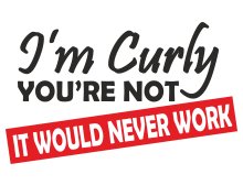 Im curly youre not it would never work t shirt design