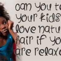 Can You Teach Your Kids To Love Natural Hair If You Are Relaxed?