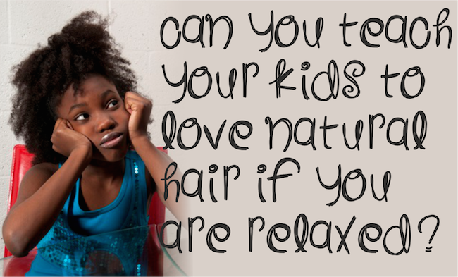 Can You Teach Your Kids To Love Natural Hair If You Are Relaxed