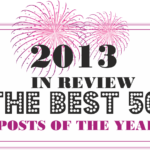2013 In Review – The 50 Best Posts Of The Year!