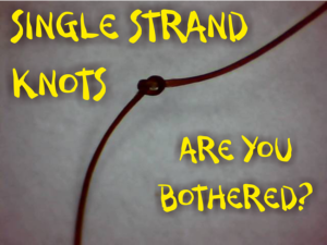 Single strand knots and fairy knots are you bothered