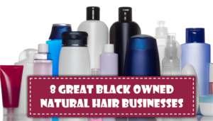 8 Great Black Owned Natural Hair Businesses