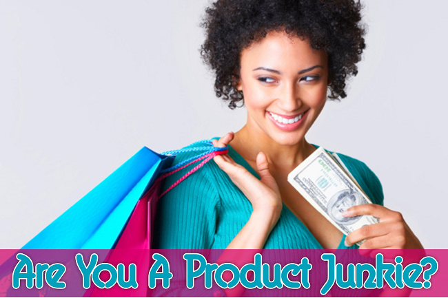 Are you a product junkie