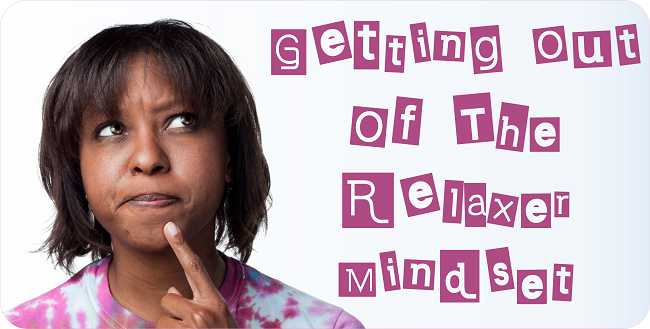 Getting out of the relaxer mindset
