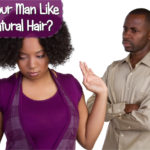 Does Your Man Like Your Natural Hair And Do You Care?