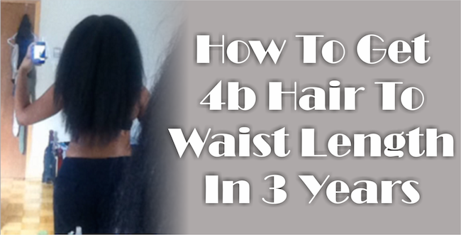 How To Get 4b Hair To Waist Length In 3 Years
