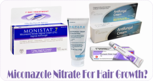 The Use Of Anti Fungal Cream Miconazole Nitrate As A Hair Growth Aid