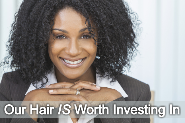 Our hair is worth investing in