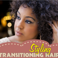 Transitioning 101 – Styling Your Hair