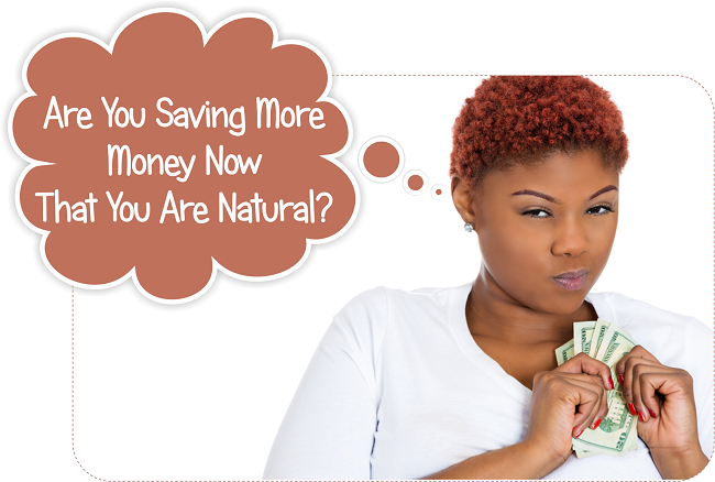 Are you saving more money now that you are natural