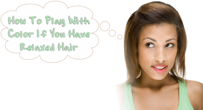 How To Play With Color If You Have Relaxed Hair