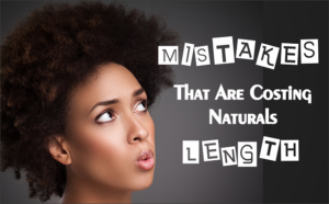 5 Mistakes That Are Costing Naturals Length