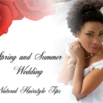 Spring and Summer Wedding Natural Hairstyle Tips