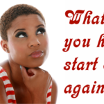 What Would You Do If You Had To Start Over Again With Your Hair?