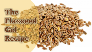 The Flaxseed Gel Recipe - Home Made And All Natural