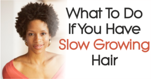 What To Do If You Have Slow Growing Hair