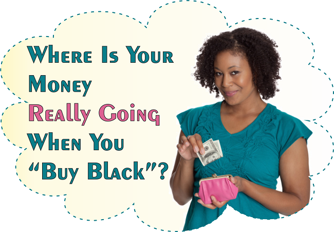 Where Is Your Money Really Going When You Buy Black