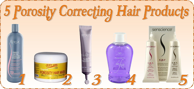 5 Porosity Correcting Hair Products