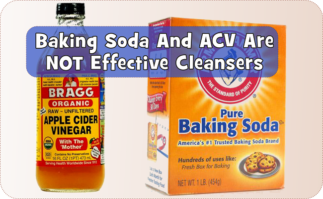 Baking Soda And ACV Are Not Effective Cleansers