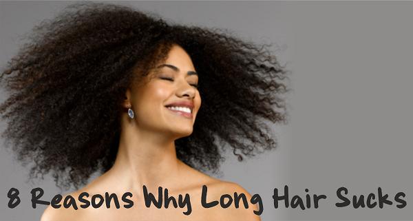 8 Reasons Why Long Hair Sucks