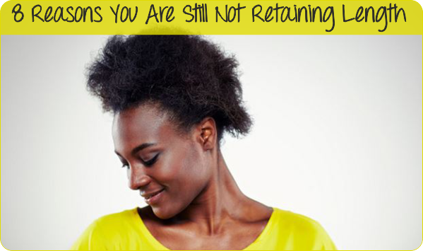 8 Reasons You Are Still Not Retaining Length