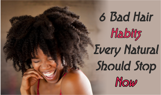 6 Bad Hair Habits Every Natural Should Stop Now