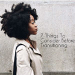 7 Additional Things You Need to Know about Your Hair when Preparing to Transition