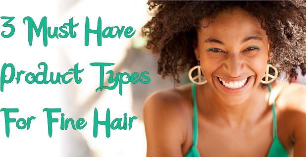 3 Must Have Product Types For Fine Hair