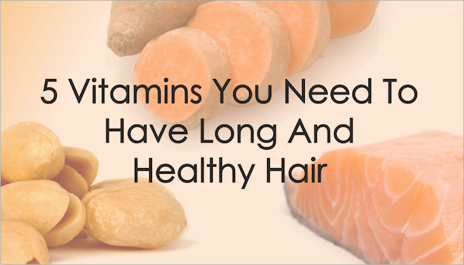 5 Vitamins You Need To Have Long And Healthy Hair