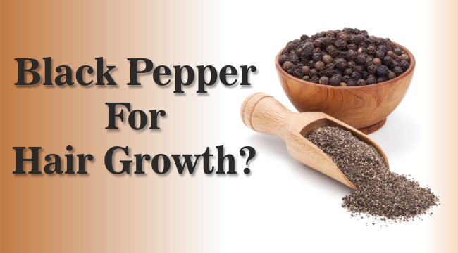Black pepper for hair growth
