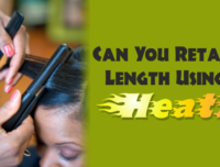 Can You Retain Length Using Heat? – 7 Ways This Might Be Possible