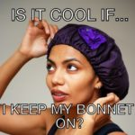 Do You Take Your Bonnet Off For Your Man? – 4 Ways To Deal With Bonnet Issues