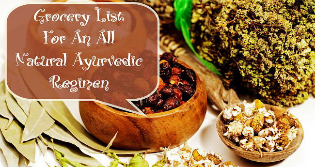 Grocery List For An All Natural Ayurvedic Regimen