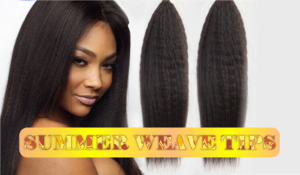 4 Invaluable Tips To Remember When Caring For Your Weave This Summer