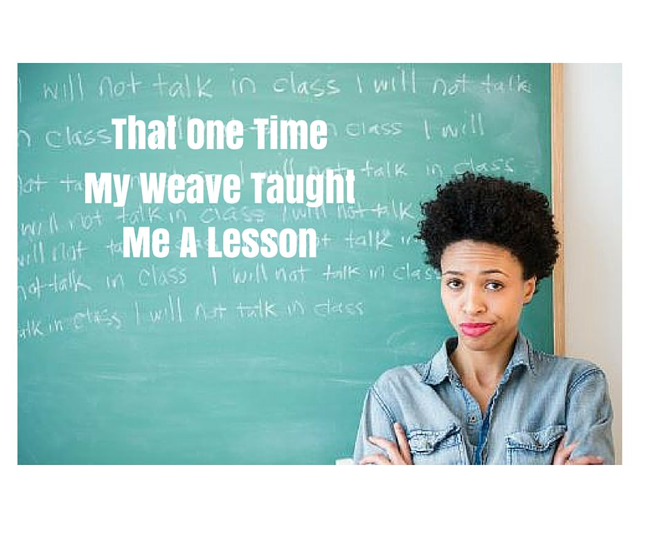 That One Time My Weave TaughtMe A Lesson