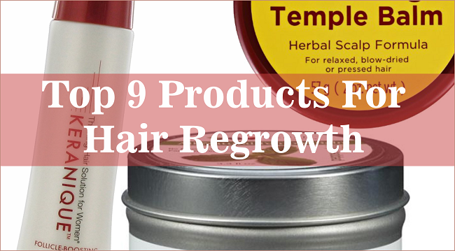 Top 9 Products For Hair Regrowth