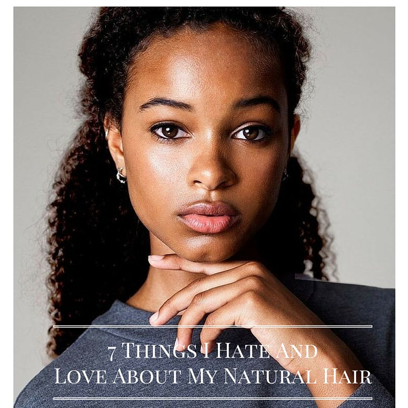 7 Things I Hate And Love About My Natural Hair