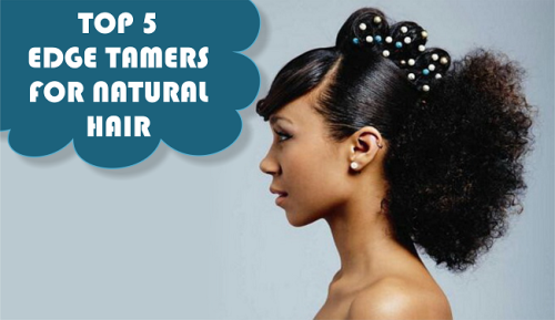 Top 5 Edge Tamers For Natural Hair