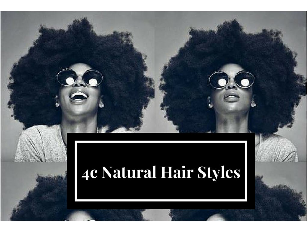 6 Natural Hairstyles For The 4c Naturalista That Are Easy To Do Videos Black Hair Information