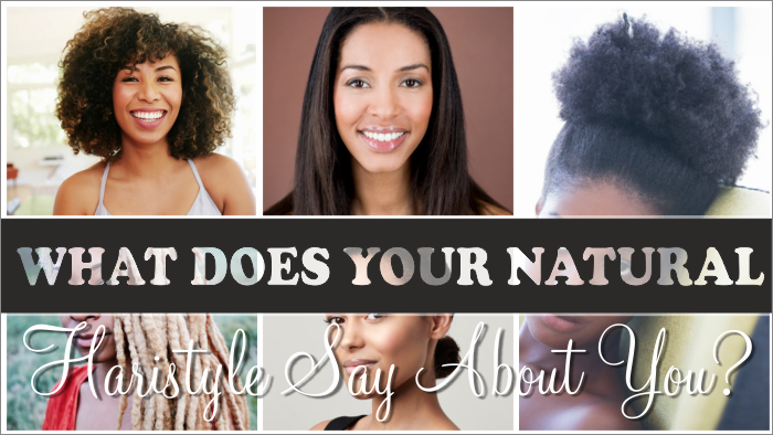 What Does Your Natural Hairstyle Say About You