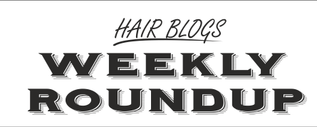 Hair Blogs Weekly Roundup Post March 19th 2016