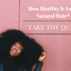 How Healthy Is Your Natural Hair-