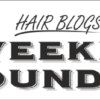hair blogs weekly roundup posts